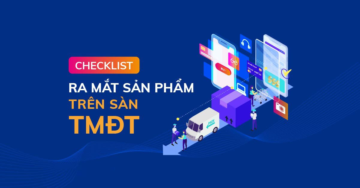 Checklist Ra mắt Sản phẩm trên sàn TMĐT