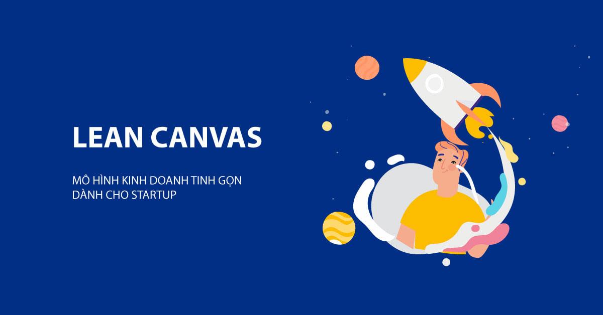 [2021] Startup cần LEAN CANVAS (Mô hình kinh doanh tinh gọn)